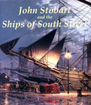 John Stobart and the Ships of South Street by John Stobart & Peter Stanford